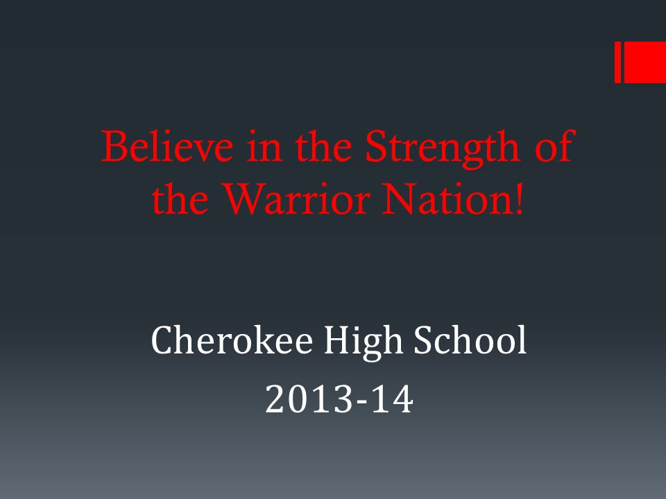 Believe in the Strength of the Warrior Nation! Cherokee High School 2013-14