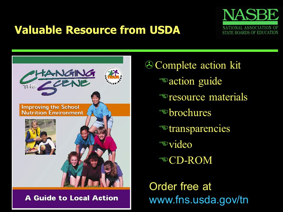 Valuable Resource from USDA >Complete action kit Eaction guide Eresource materials Ebrochures Etransparencies Evideo ECD-ROM Order free at www.fns.usd