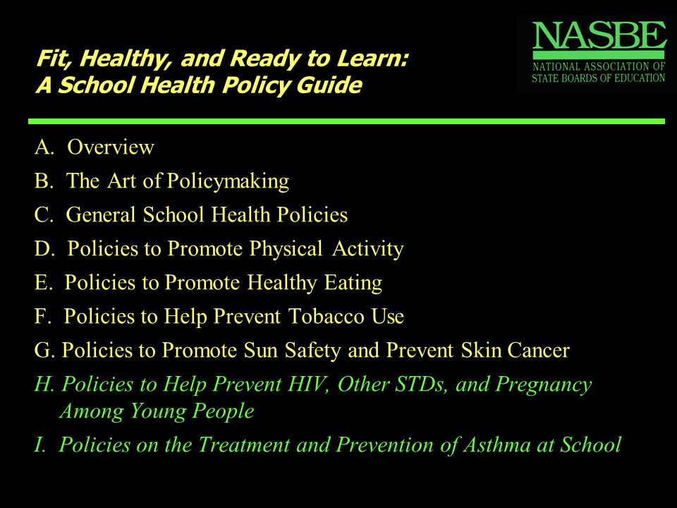 A. Overview B. The Art of Policymaking C. General School Health Policies D. Policies to Promote Physical Activity E. Policies to Promote Healthy Eatin