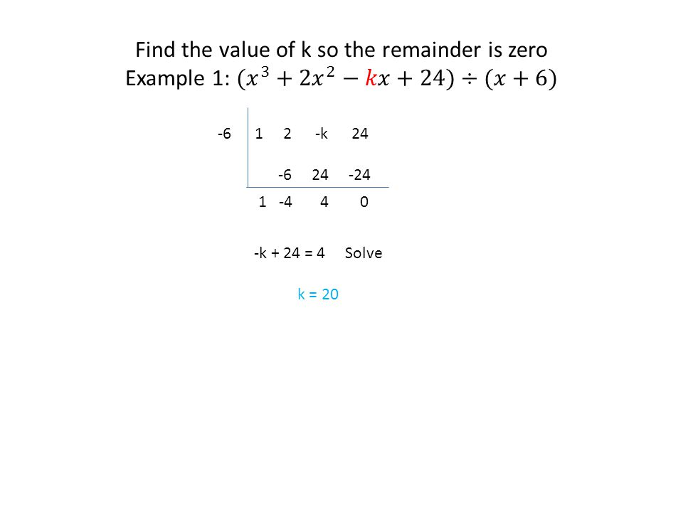 1 2 -k 24 -6 24 -24 -6 1 -4 4 0 -k + 24 = 4 Solve k = 20