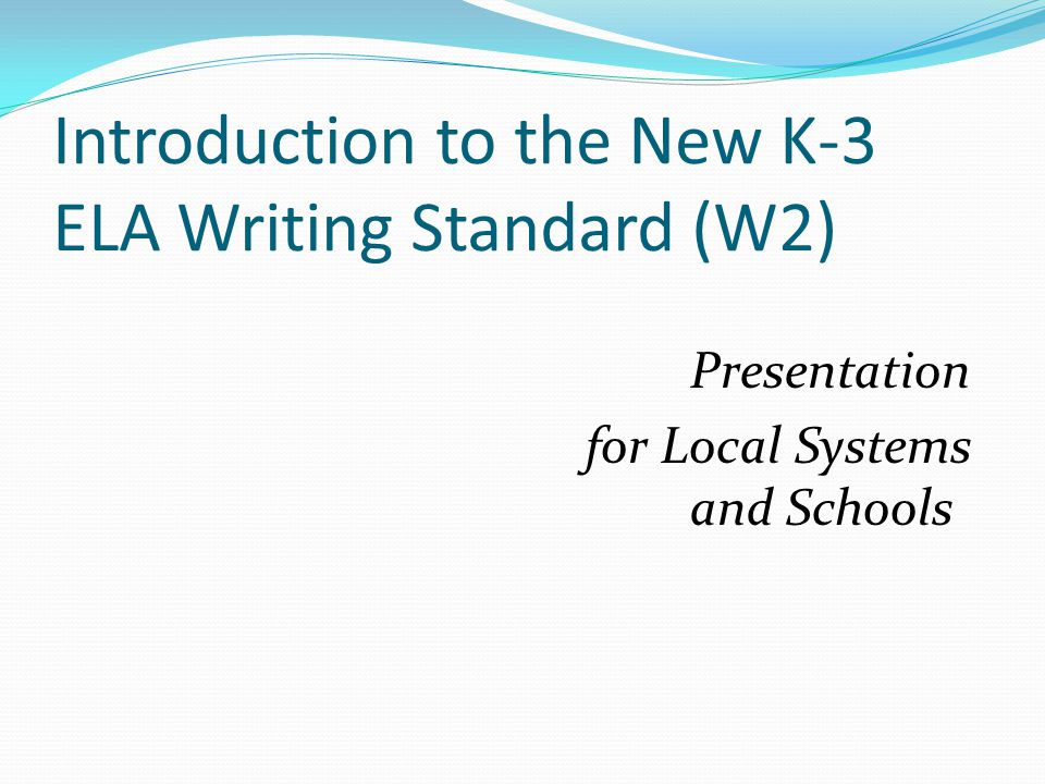 Introduction to the New K-3 ELA Writing Standard (W2) Presentation for Local Systems and Schools