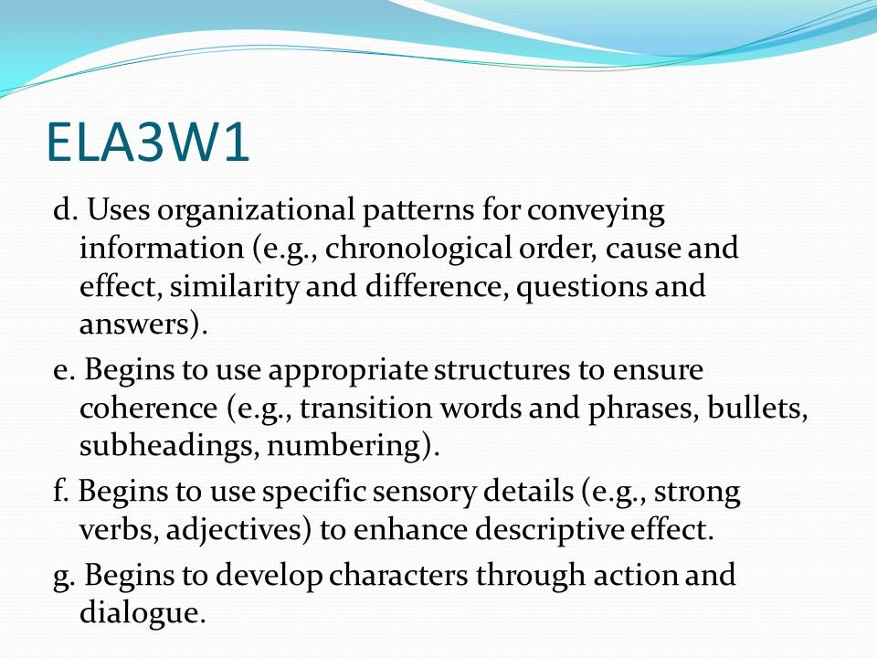ELA3W1 d. Uses organizational patterns for conveying information (e.g., chronological order, cause and effect, similarity and difference, questions an
