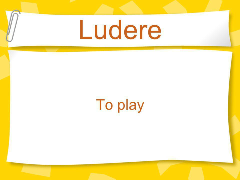 Ludere To play