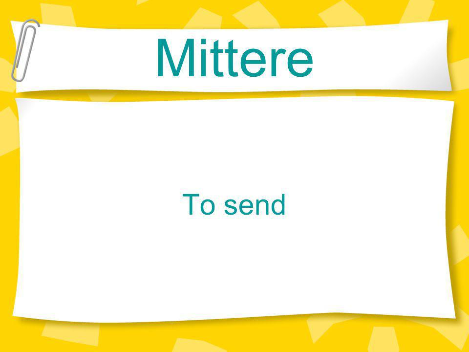 Mittere To send