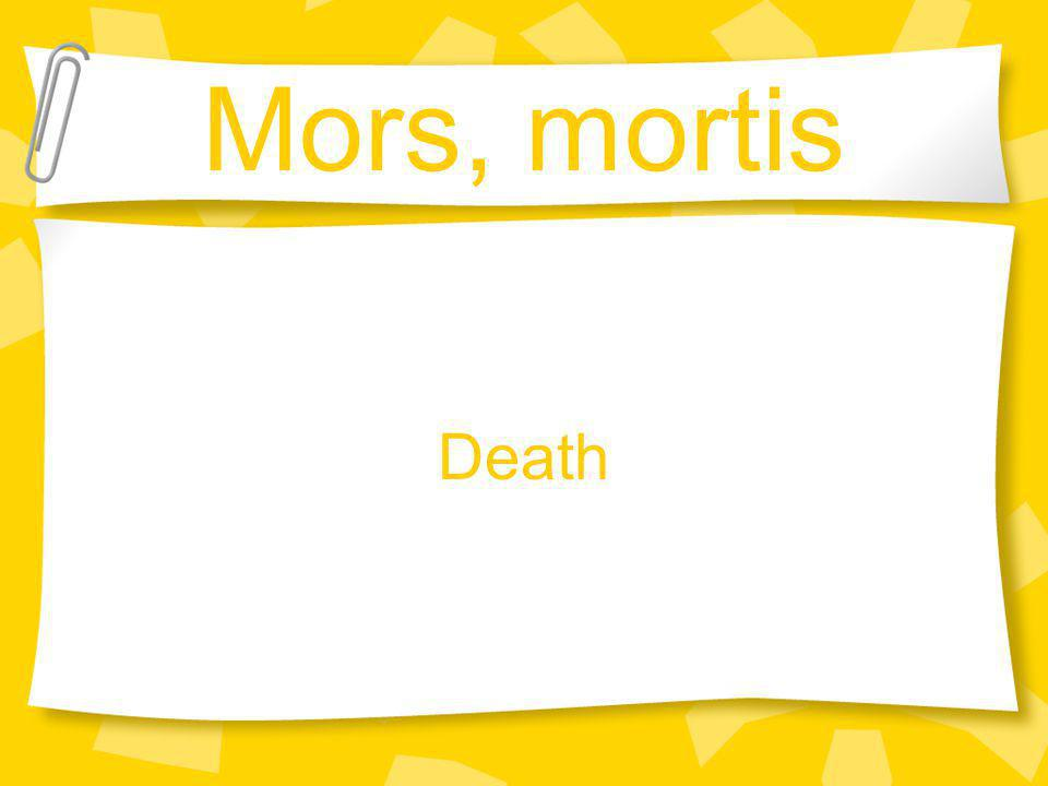Mors, mortis Death