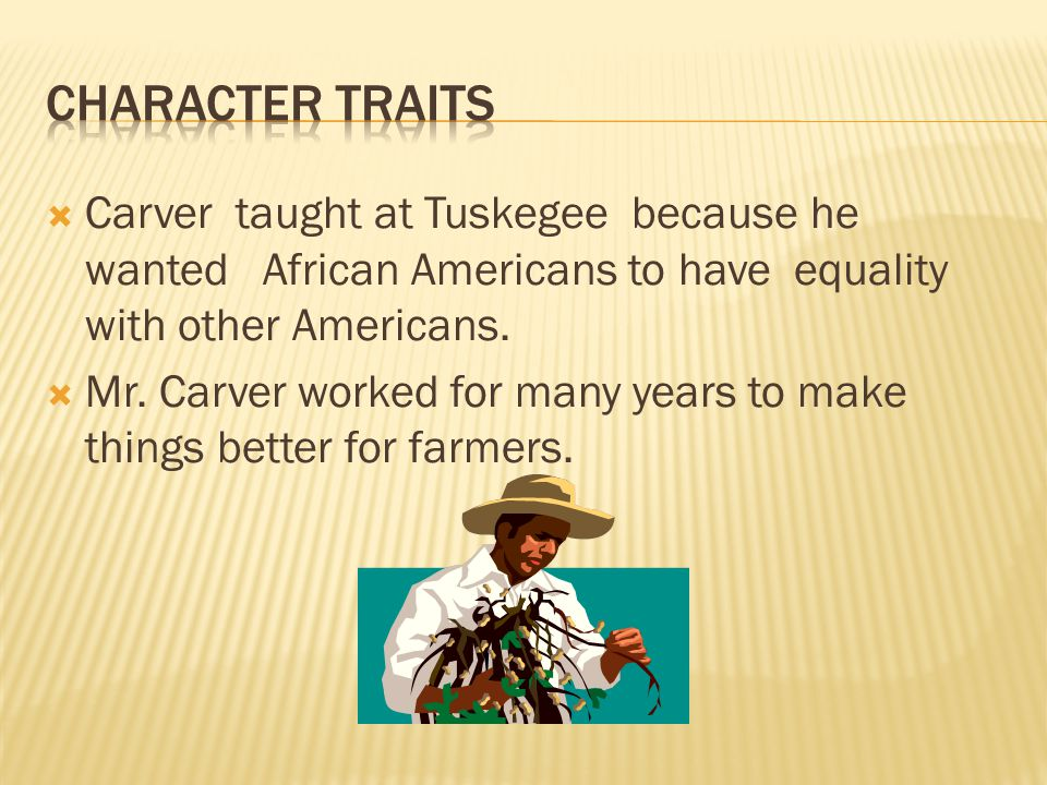  Carver taught at Tuskegee because he wanted African Americans to have equality with other Americans.