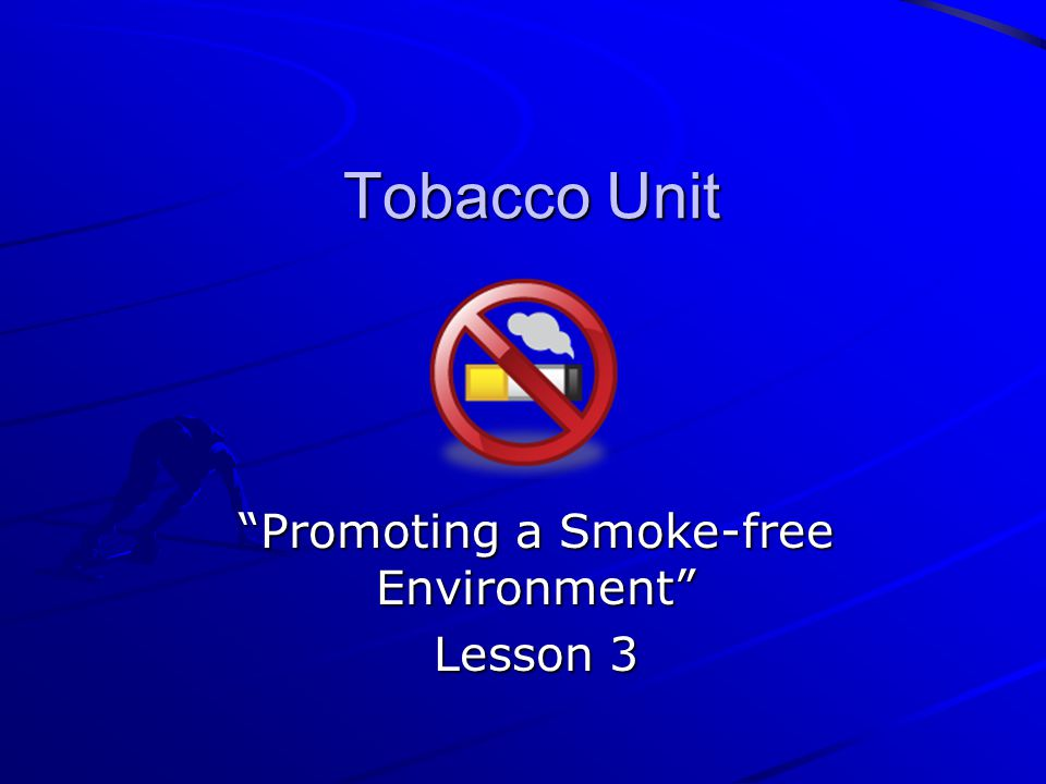 "Tobacco Unit ""Promoting a Smoke-free Environment"" Lesson 3"