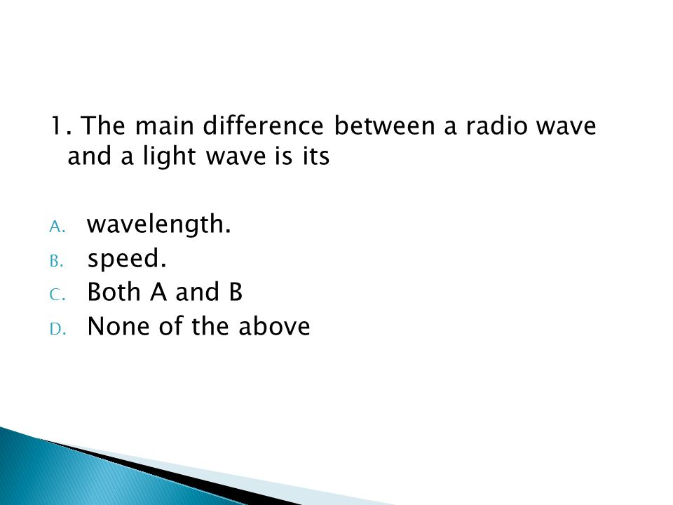 1.The main difference between a radio wave and a light wave is its A.