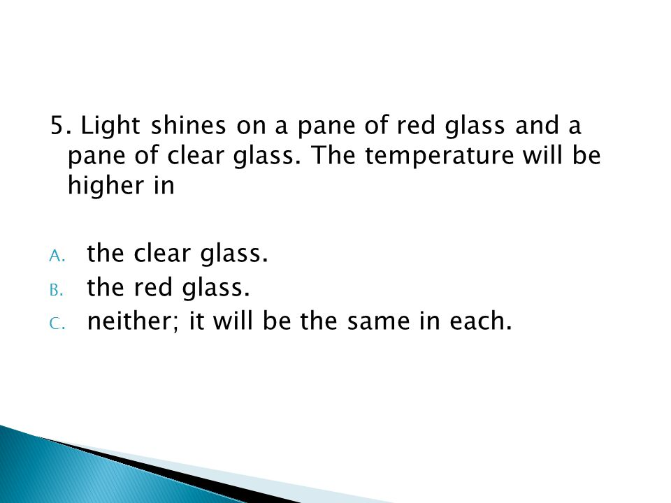 5.Light shines on a pane of red glass and a pane of clear glass.