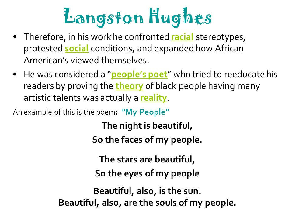 Langston Hughes Therefore, in his work he confronted racial stereotypes, protested social conditions, and expanded how African American's viewed thems
