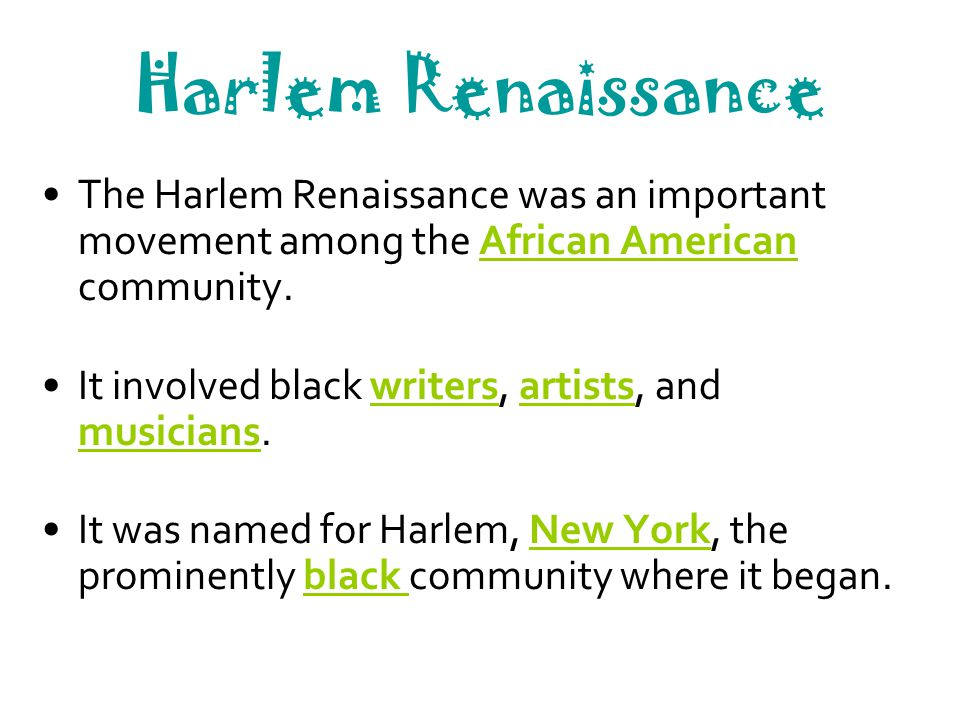 Harlem Renaissance The Harlem Renaissance was an important movement among the African American community. It involved black writers, artists, and musi