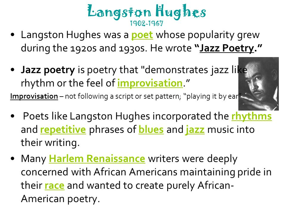 Langston Hughes Since Jazz music was an important part of African- American culture at the time, Hughes and others like him adapted the musical genre to create their own, African-American voices that could easily be distinguished from the work of white poets.