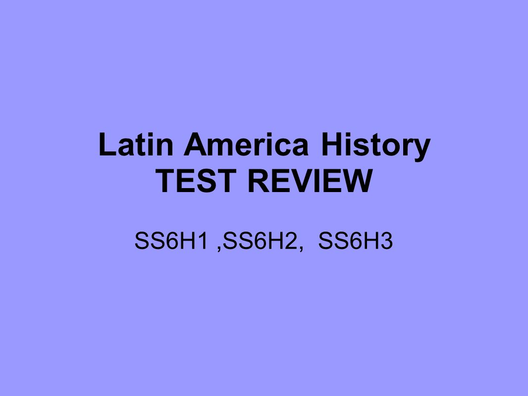 Latin America History TEST REVIEW SS6H1,SS6H2, SS6H3