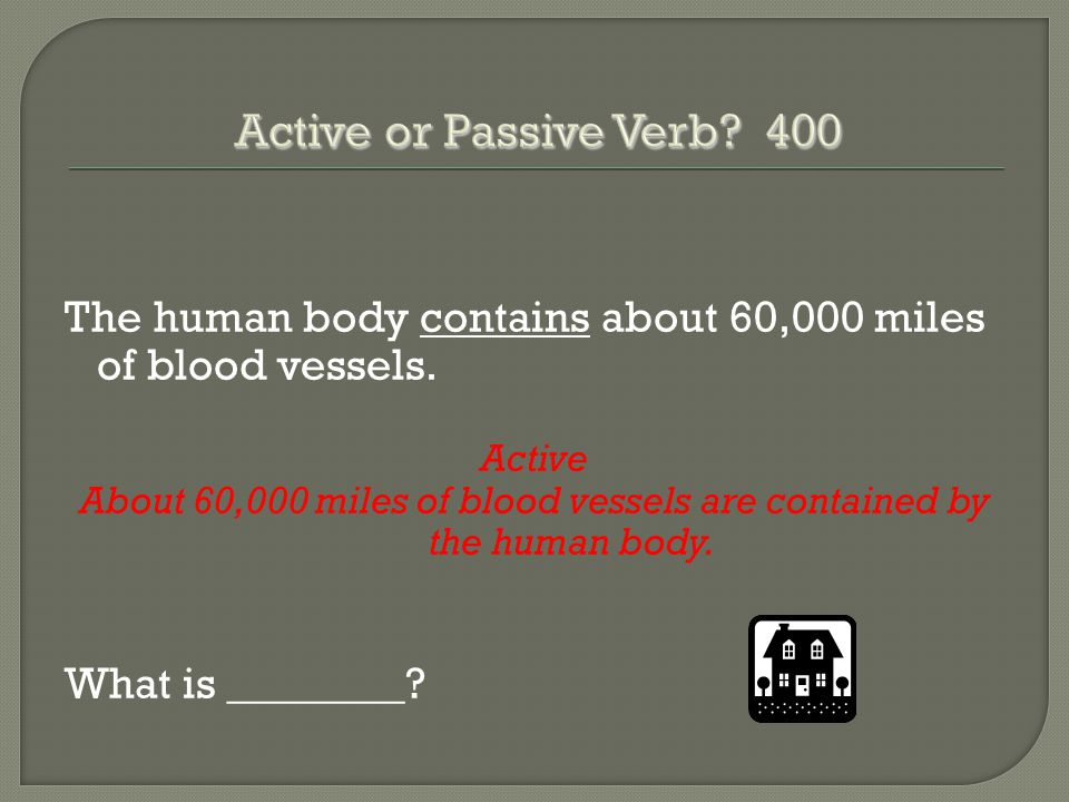 The human body contains about 60,000 miles of blood vessels. Active About 60,000 miles of blood vessels are contained by the human body. What is _____