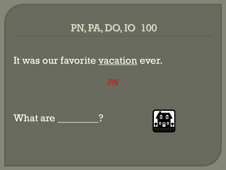 It was our favorite vacation ever. PN What are ________?