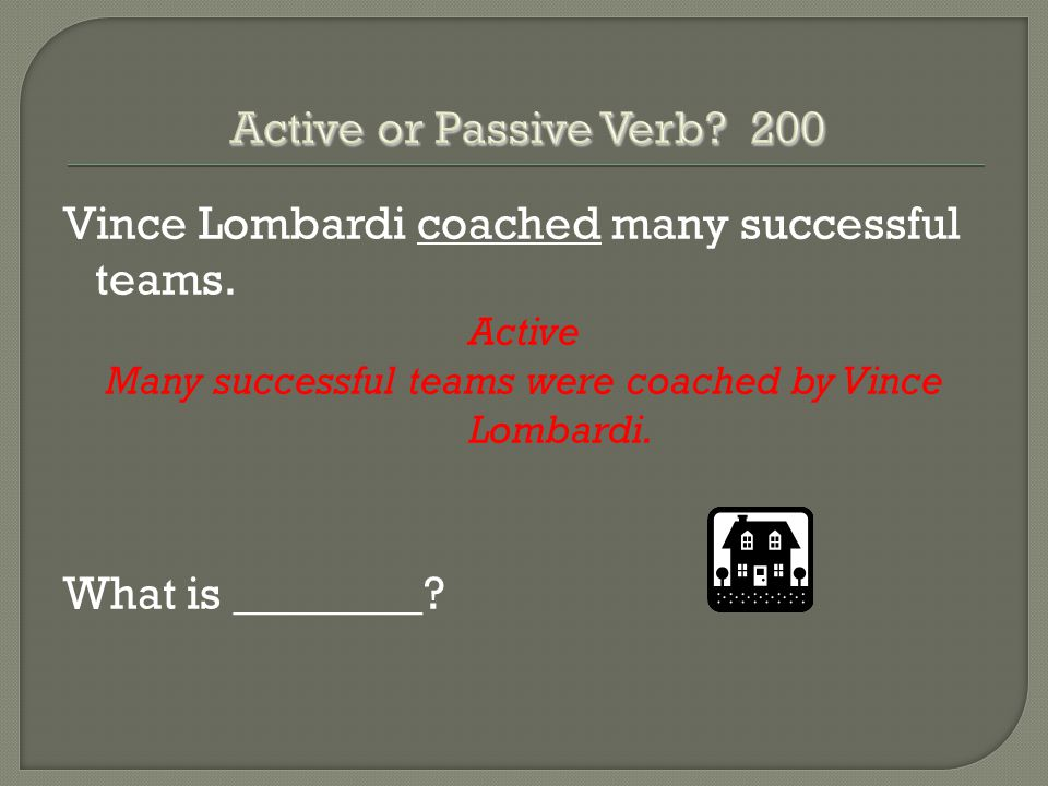 Vince Lombardi coached many successful teams. Active Many successful teams were coached by Vince Lombardi. What is ________?