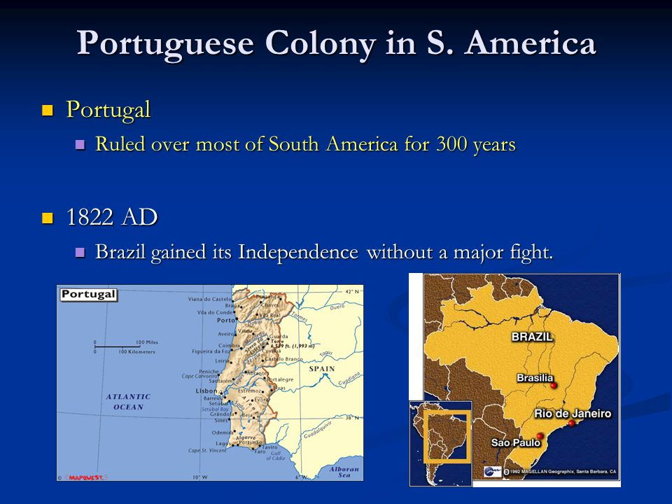 Portuguese Colony in S. America Portugal Portugal Ruled over most of South America for 300 years Ruled over most of South America for 300 years 1822 A