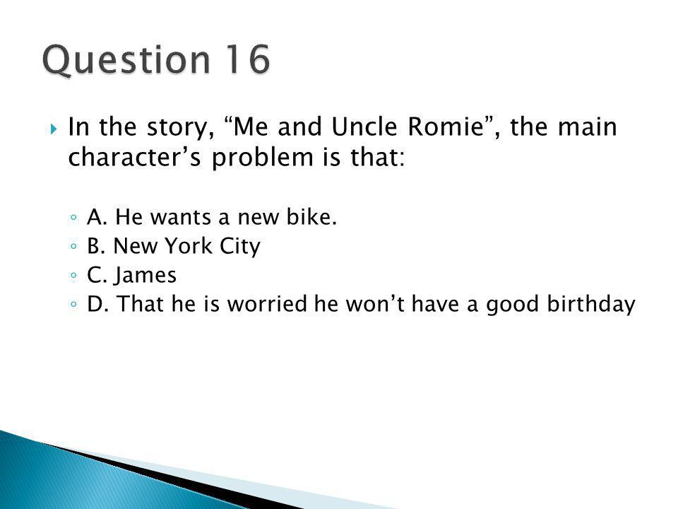  In the story, Me and Uncle Romie , the main character's problem is that: ◦ A.