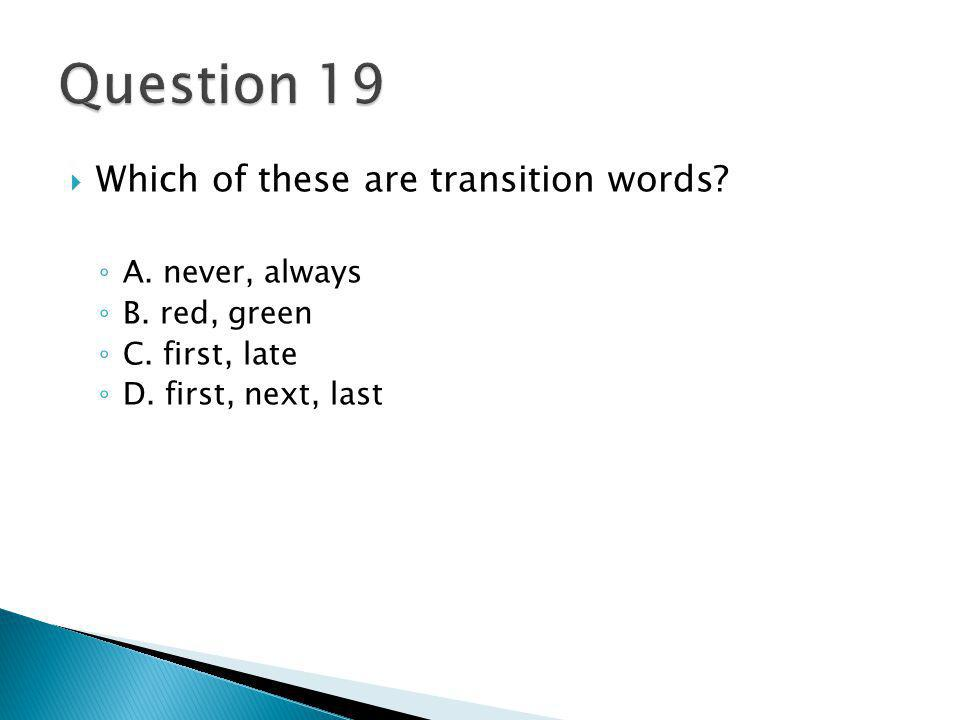  Which of these are transition words. ◦ A. never, always ◦ B.