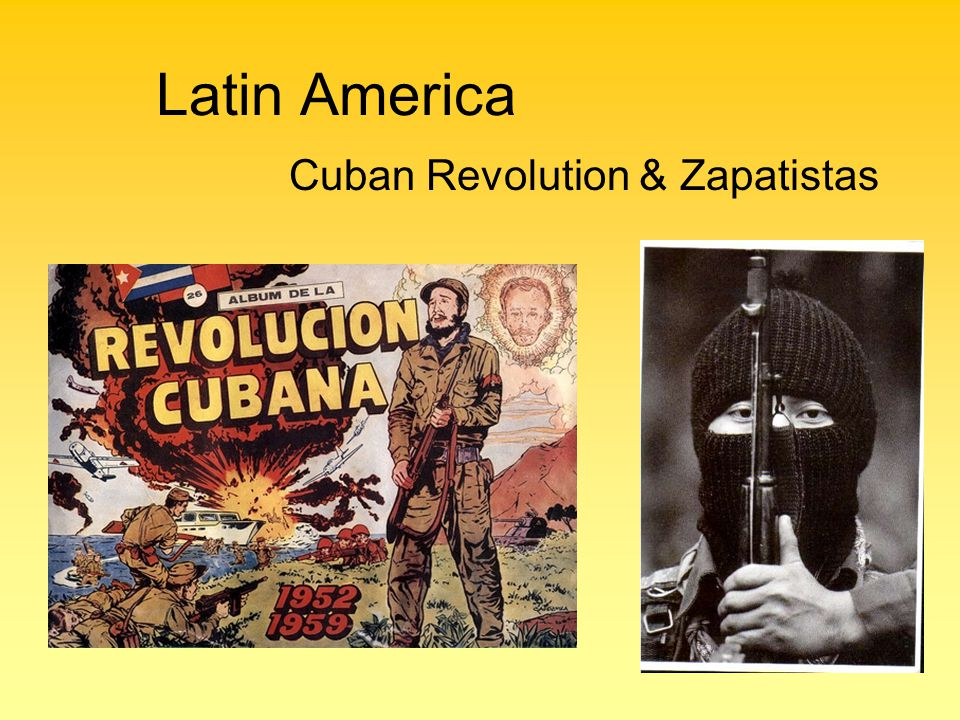 Latin America Cuban Revolution & Zapatistas