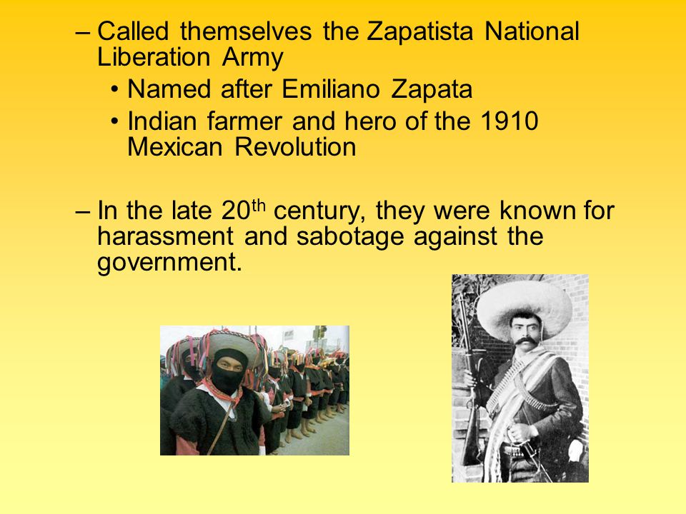 –Called themselves the Zapatista National Liberation Army Named after Emiliano Zapata Indian farmer and hero of the 1910 Mexican Revolution –In the la