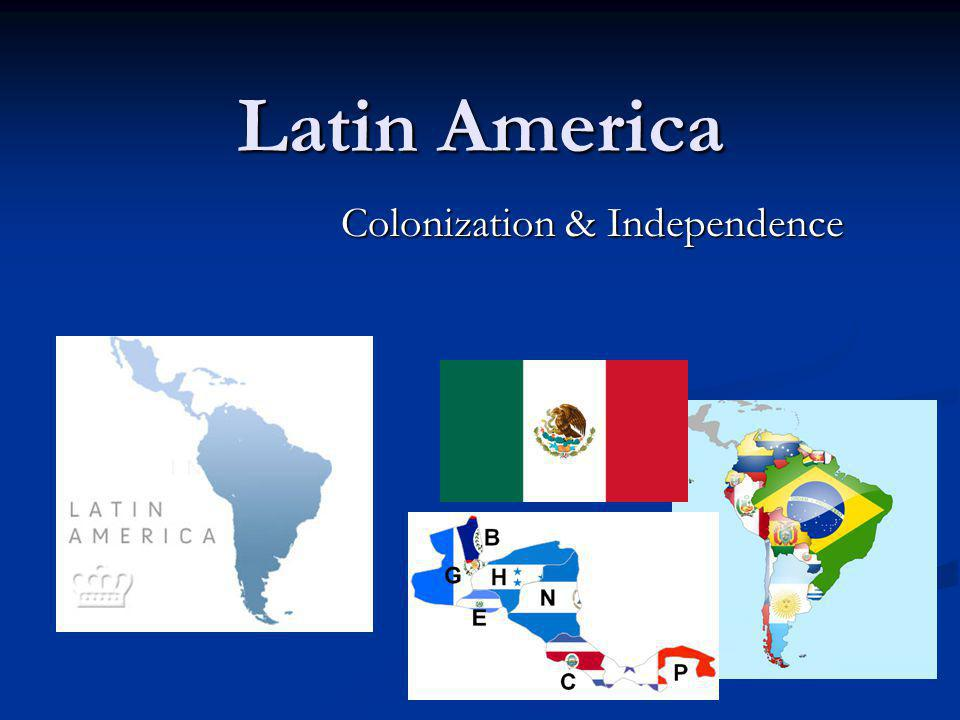 Latin America Colonization & Independence