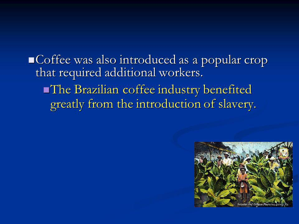 Coffee was also introduced as a popular crop that required additional workers. Coffee was also introduced as a popular crop that required additional w
