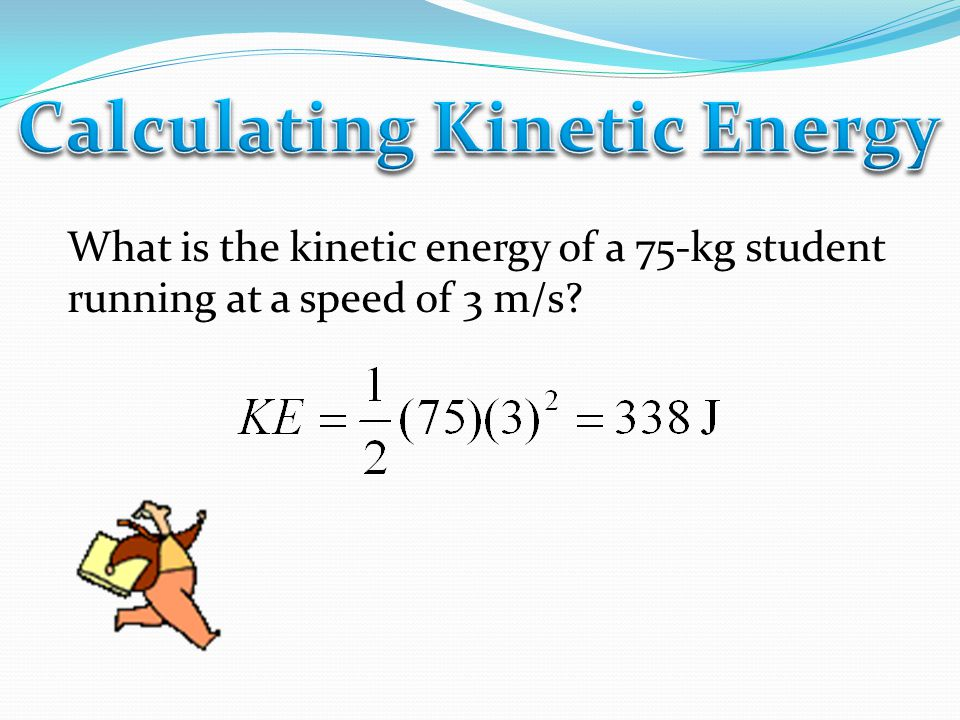 m = mass (kg) g = acceleration due to gravity (9.8 m/s 2 ) h = height (m) PE = potential energy (Joules)