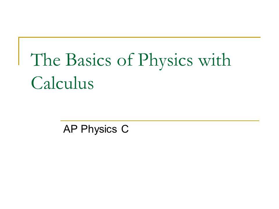The Basics of Physics with Calculus AP Physics C