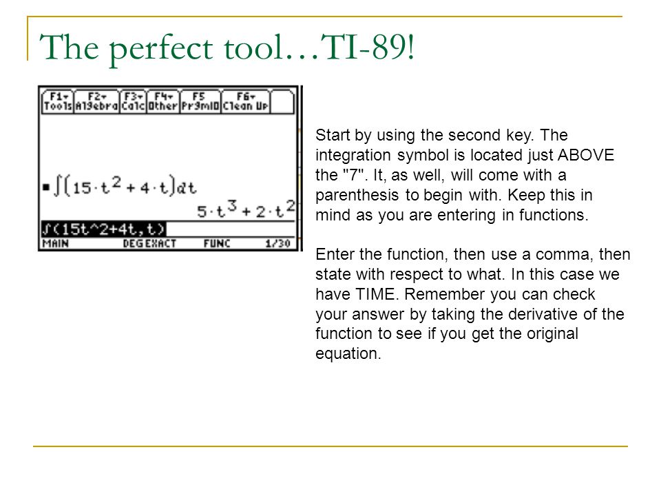 The perfect tool…TI-89! Start by using the second key. The integration symbol is located just ABOVE the