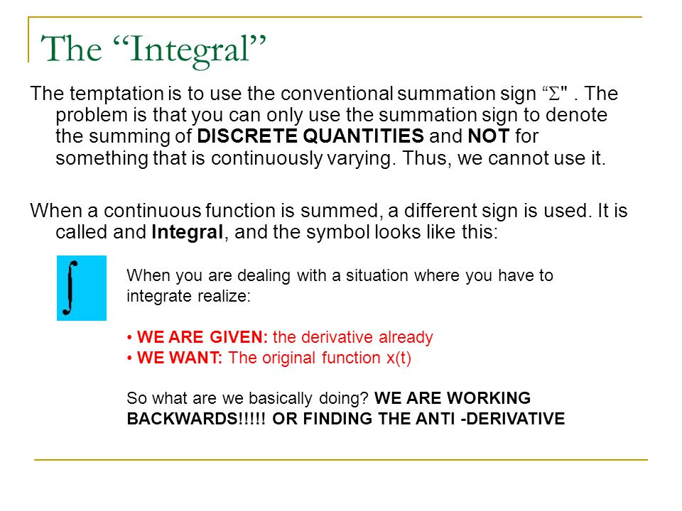 "The ""Integral"" The temptation is to use the conventional summation sign "" "