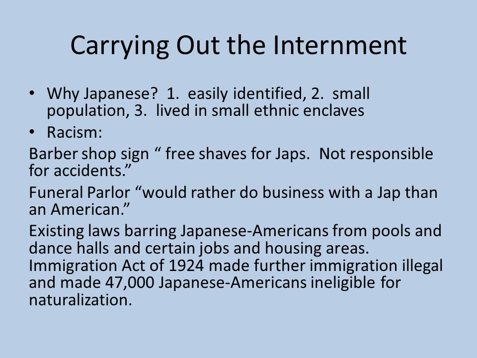 Carrying Out the Internment Why Japanese. 1. easily identified, 2.