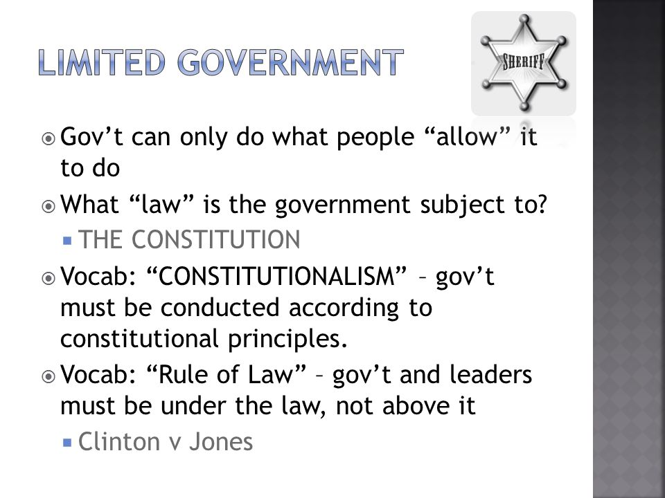 Gov't can only do what people allow it to do  What law is the government subject to.