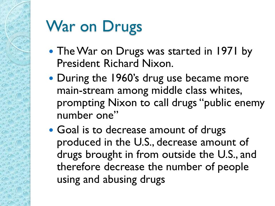 War on Drugs The War on Drugs was started in 1971 by President Richard Nixon.