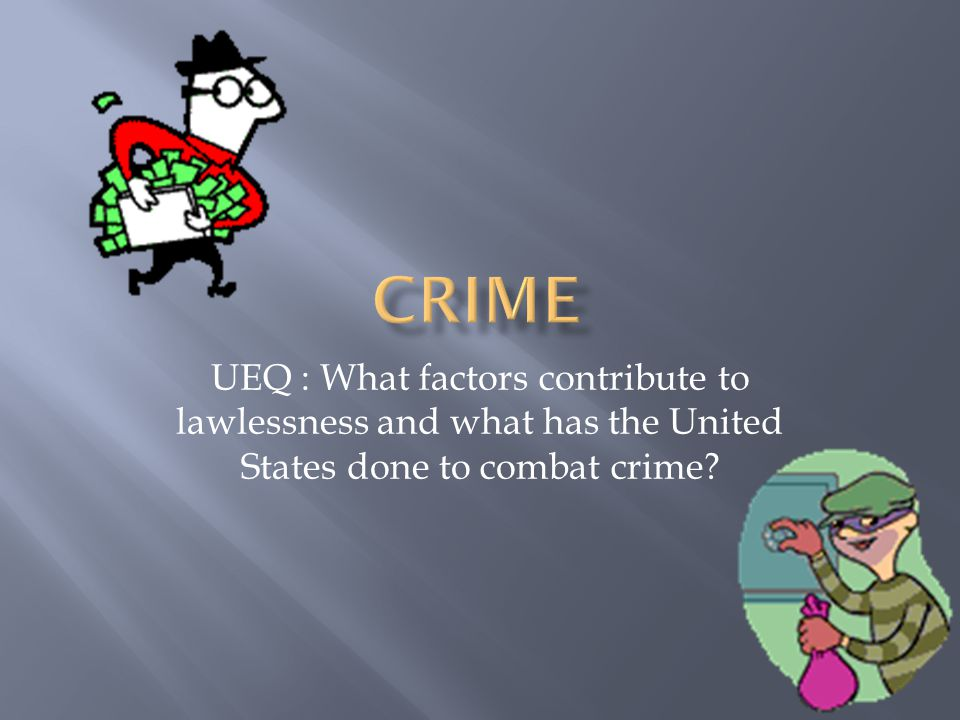 UEQ : What factors contribute to lawlessness and what has the United States done to combat crime?