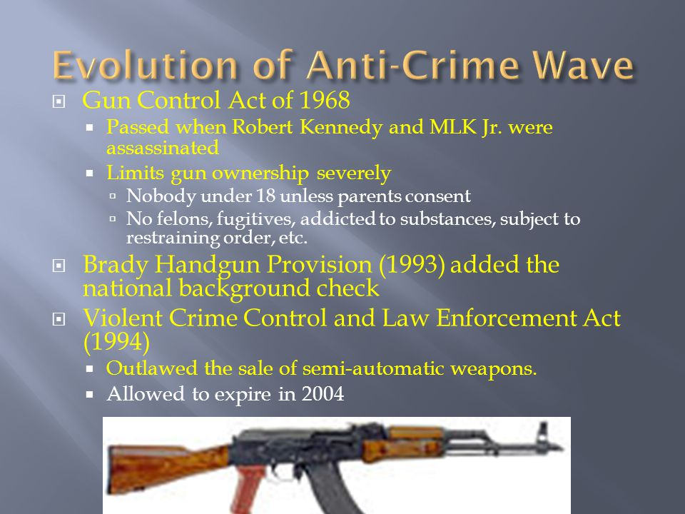  Gun Control Act of 1968  Passed when Robert Kennedy and MLK Jr.