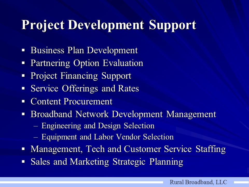 Rural Broadband, LLC Project Development Support  Business Plan Development  Partnering Option Evaluation  Project Financing Support  Service Offe