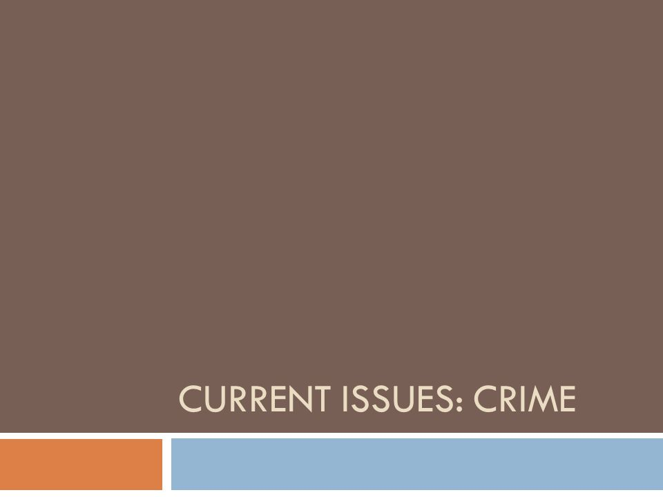 CURRENT ISSUES: CRIME