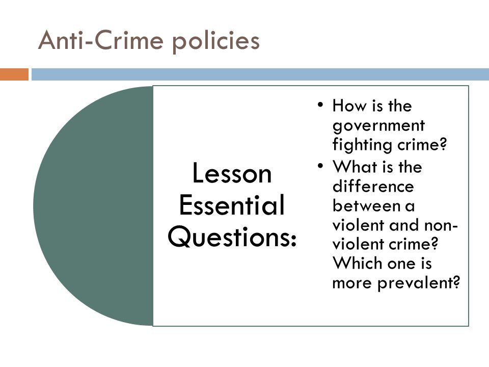 Anti-Crime policies Lesson Essential Questions: How is the government fighting crime? What is the difference between a violent and non- violent crime?