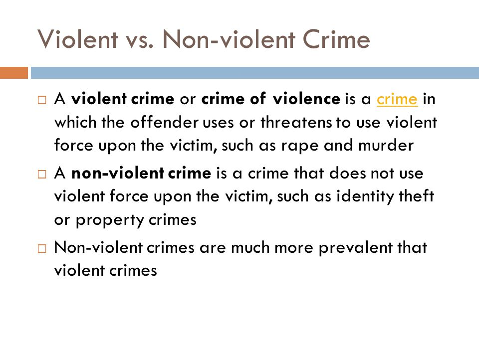 Violent vs. Non-violent Crime  A violent crime or crime of violence is a crime in which the offender uses or threatens to use violent force upon the