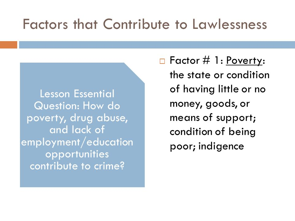 Factors that Contribute to Lawlessness Lesson Essential Question: How do poverty, drug abuse, and lack of employment/education opportunities contribut