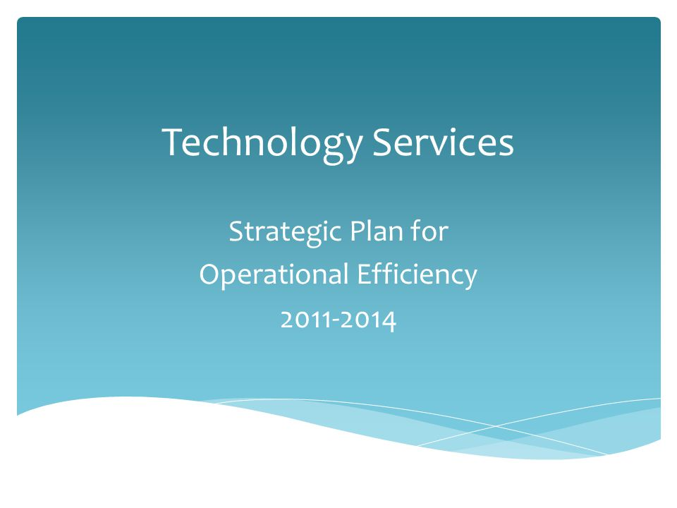 Technology Services Strategic Plan for Operational Efficiency