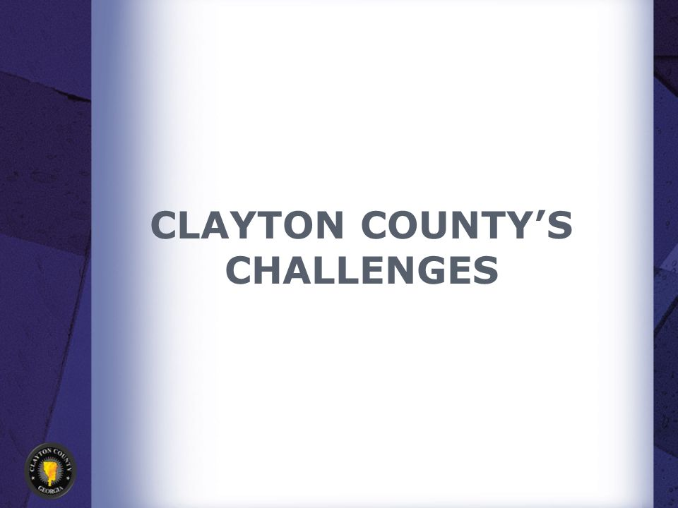 CLAYTON COUNTY'S CHALLENGES