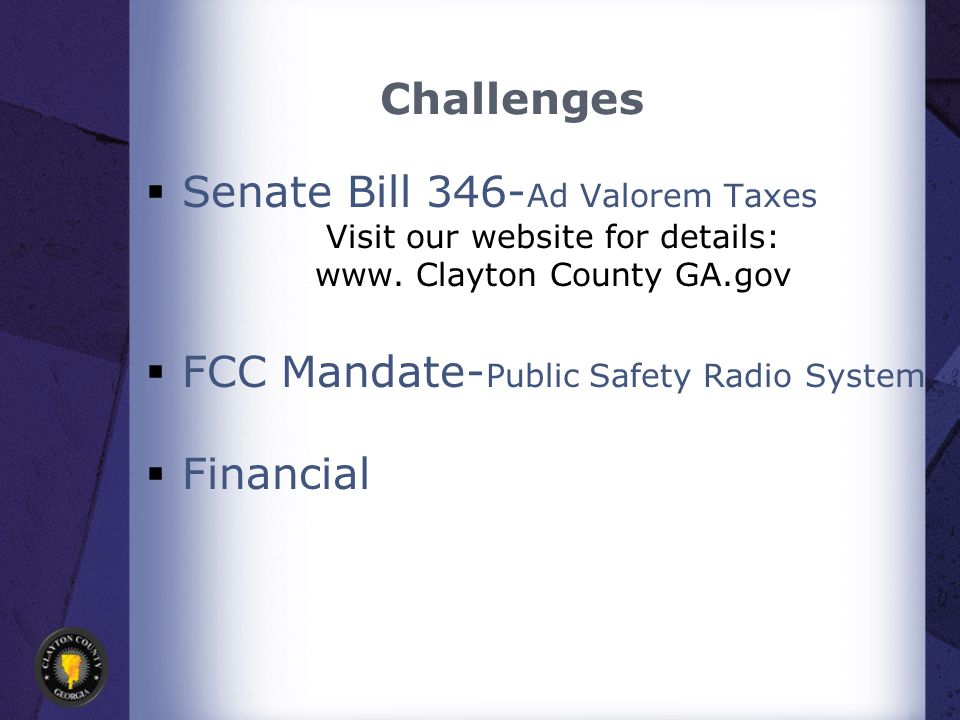 Challenges  Senate Bill 346- Ad Valorem Taxes Visit our website for details: www.