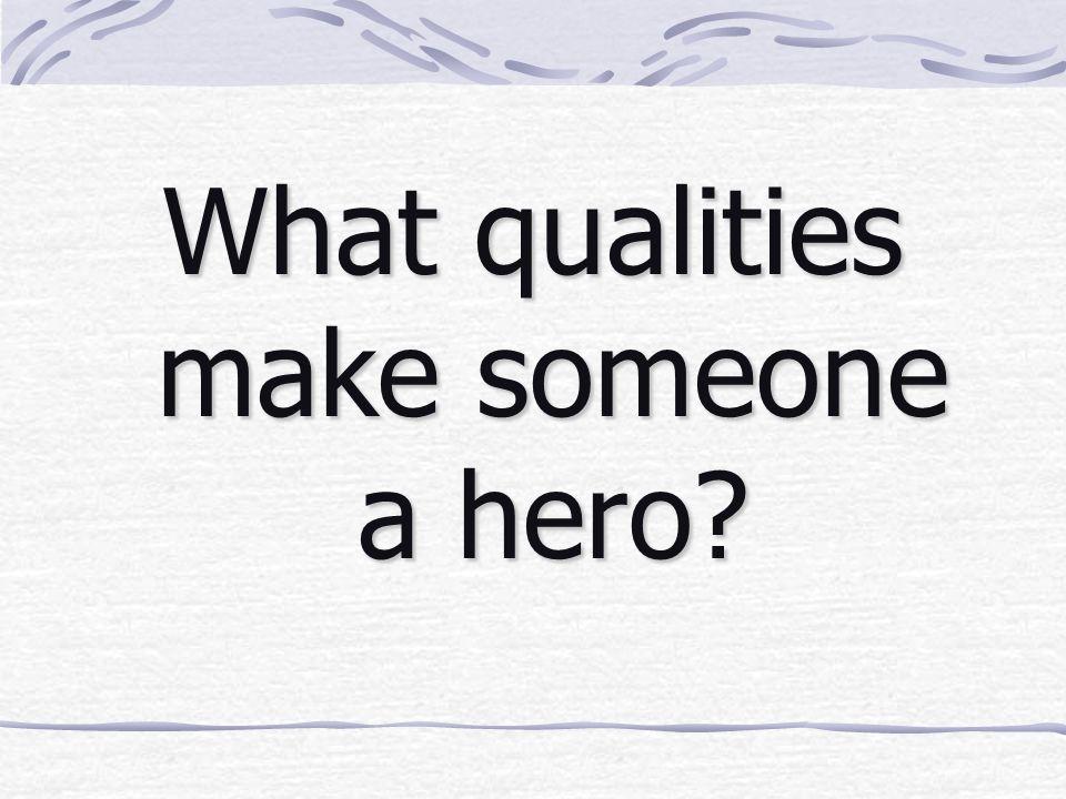 What qualities make someone a hero?