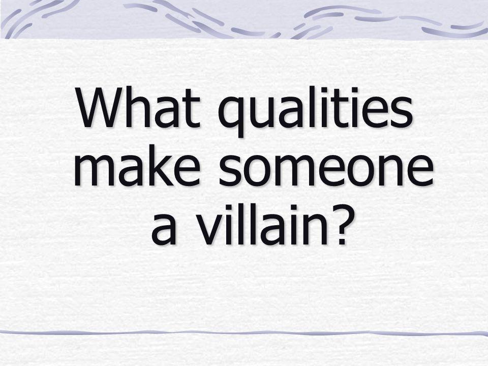 What qualities make someone a villain?