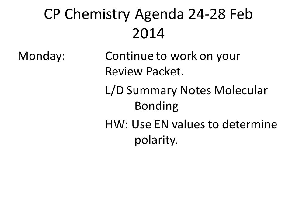 CP Chemistry Agenda 24-28 Feb 2014 Monday:Continue to work on your Review Packet.