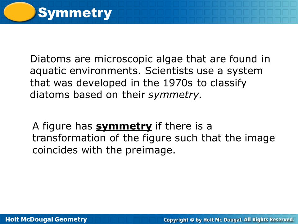 Holt McDougal Geometry Symmetry Example 3B: Design Application Describe the symmetry of each icon.