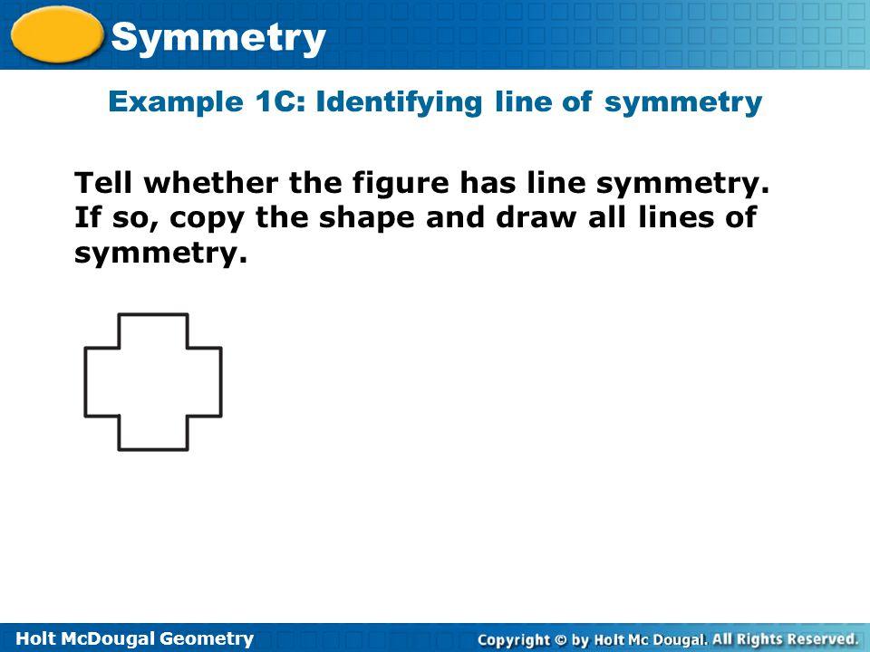 Holt McDougal Geometry Symmetry Tell whether each figure has line symmetry.