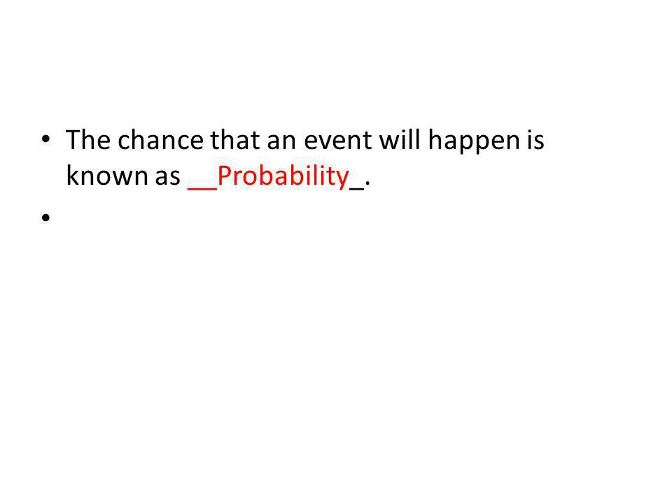The chance that an event will happen is known as __Probability_.
